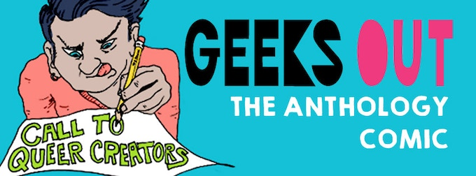 The Geeks OUT Anthology Comic is in the works!