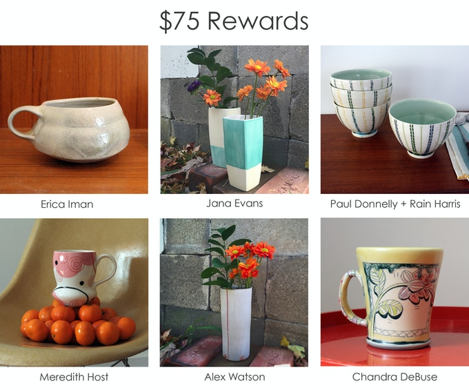 At the $75 reward level you can choose one item: a vase by Alex Watson or Jana Evans, a cup by Meredith Host, Chandra DeBuse, or Erica Iman, or a collaborative bowl by Paul Donnelly and Rain Harris.