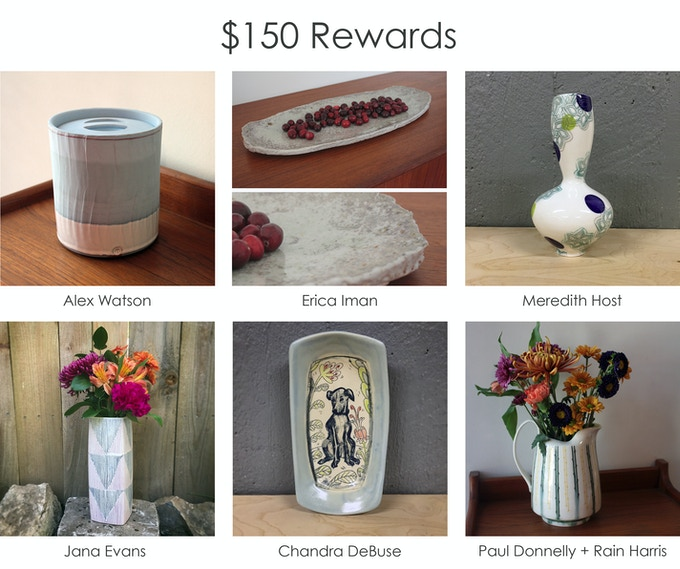 At the $150 reward level: a jar by Alex Watson, a vase by Jana Evans or Meredith Host, a custom pet portrait plate by Chandra DeBuse, an Erica Iman serving plate, or a collaborative pitcher by Paul Donnelly and Rain Harris.