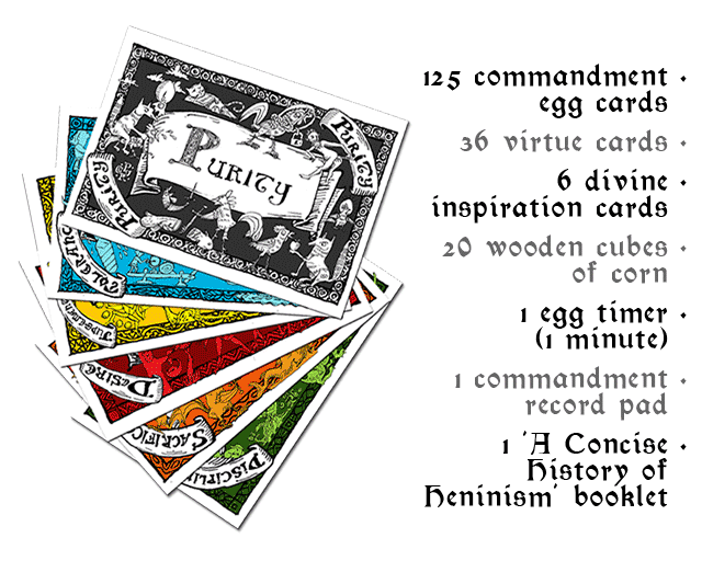 125 commandment egg cards, 36 virtue cards, 6 divine inspiration cards, 20 wooden cubes of corn, 1 egg timer (1 minute), 1 commandment record pad, 1 'A Concise History of Heninism' booklet, 1 rule sheet
