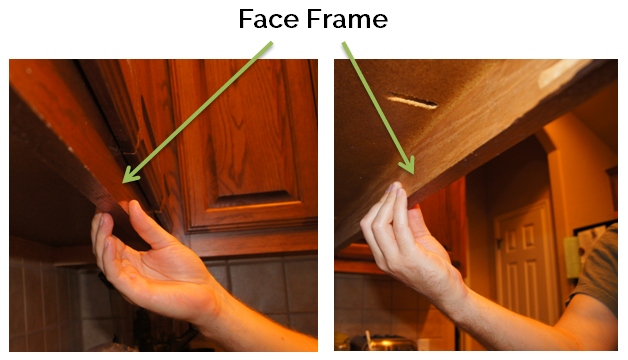 Want to know if your cabinets have a face frame?  Look underneath the upper cabinet, if there's a lip (or recess) along the front edge, then that's all you need.