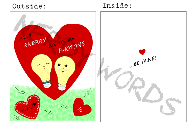 Outside: Your ENERGY excites my PHOTONS... Inside: ...be mine!