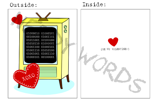 Outside: [Binary computer message on screen]  Inside: (Be my Valentine!)