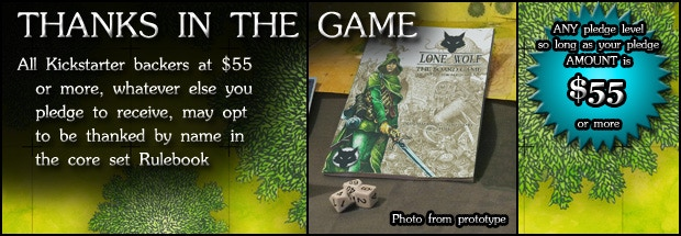 THANKS IN THE GAME: Have the option to be thanked by name in the Rulebook; note there is a sample $55 pledge level in the listings on the right, but it is your pledge AMOUNT that matters ($55 or more)
