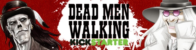 Check out our loco SIMULTANEOUS Dead Men Walking Kickstarters!