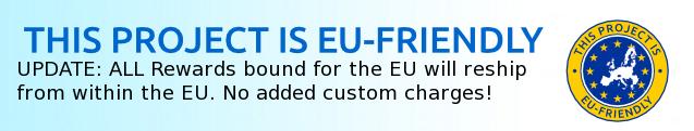 EU Friendly: All reward heading to EU will ship from EU to reduce customs/tax.