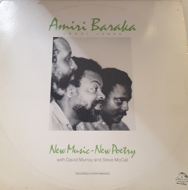 Amiri Baraka (Leroi Jones) New Music - New Poetry, an original stereo issue of this jazz/poetry reading  record featuring David Murray and Steve McCall from 1979.  Used but in good condition. Also comes with a print out of the poems.