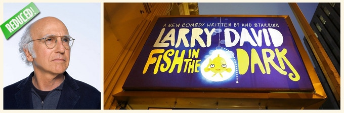 "2 House seats to Larry David's Broadway smash, ""A Fish In The Dark"" + backstage visit with Larry. Was $4,000. Reduced to $2,800 this weekend only. Prettay, prettay, prettay cool. Only 2 pair available. Act now!"
