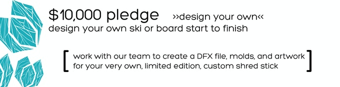 $10,000     Design Your Own Ski or Snowboard