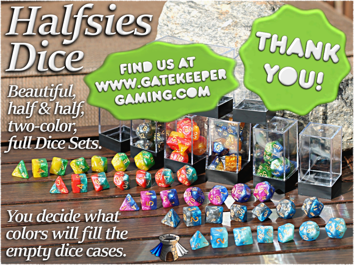 Dual-Color Dice Sets, where the color sets were chosen by the Backers! - Exclusively from Gate Keeper Games!