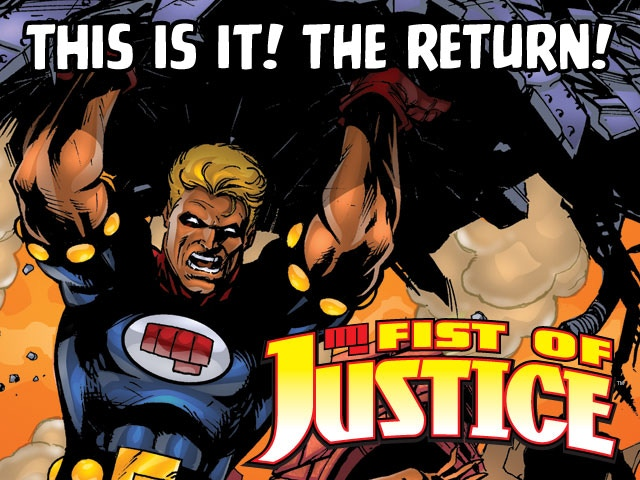 The Fist of Justice returns in a full color 128 page graphic novel. Art by Chad (Harley Quinn) Hardin and Yildiray (Supergirl) Cinar.