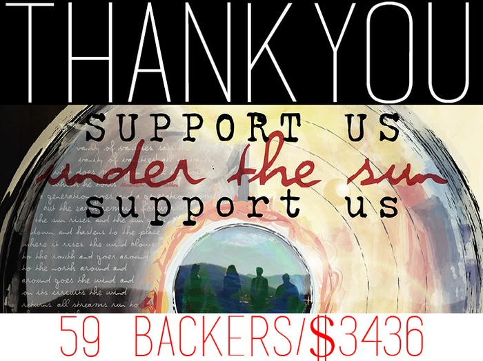 We made it! Thanks for your support! We are now mixing, mastering, and producing Under the Sun.