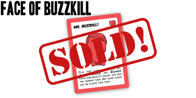 Dan C. will be the Face of Buzzkill forever!