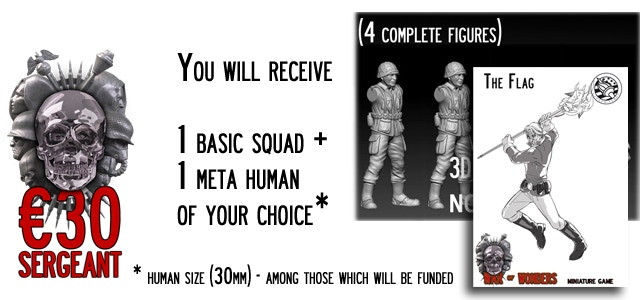 Sergeant - You will receive 1 Basic Squad (4 miniatures) of your choice and 1 Meta-Human (30mm size) of your choice.