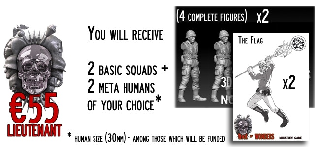 Lieutenant - You will receive 2 Basic Squads (8 miniatures) of your choice + 2 Meta-Humans (30mm size) of your choice