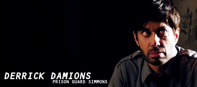 Derrick Damions (White Collar, One Life to Live) is truly sinister as prison guard SIMMONS