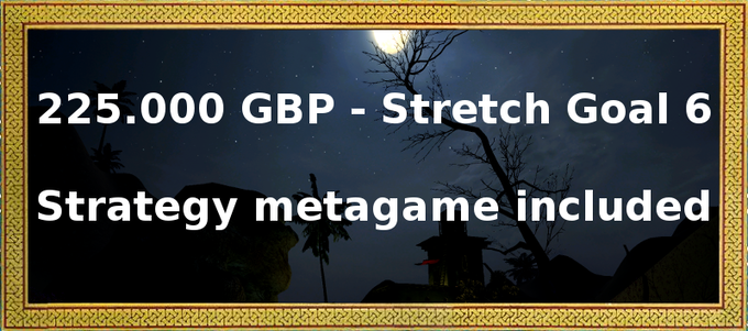 If we hit this stretch goal, we give you FULL control over all strategic, tactical and economical aspects of every settlement under your control, including training of troops, sending out raid parties, far-distance trading and building of fortifications.