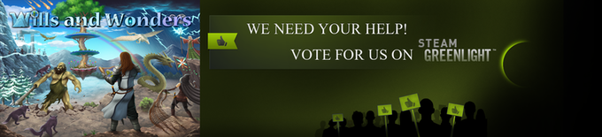 We need your help to bring this game to steam.  Please click on the banner above and vote YES for Wills and Wonders!!!