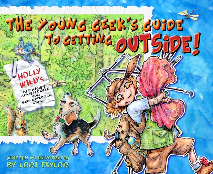 Holly Wild: The Young GeEK's Guide to Getting Outside!