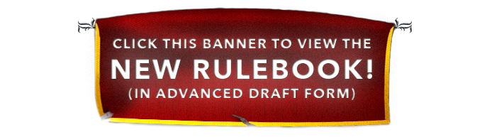 *Keep in mind this New Rulebook IS a DRAFT, and is not finalized nor fully edited. For instance, if we do not fund all stretch goal levels, then certain sections (such as Sterling, for example) may not be included.