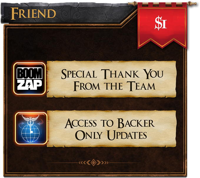 Friend ($1): Your name in a special thank you video and access to backer-only updates!