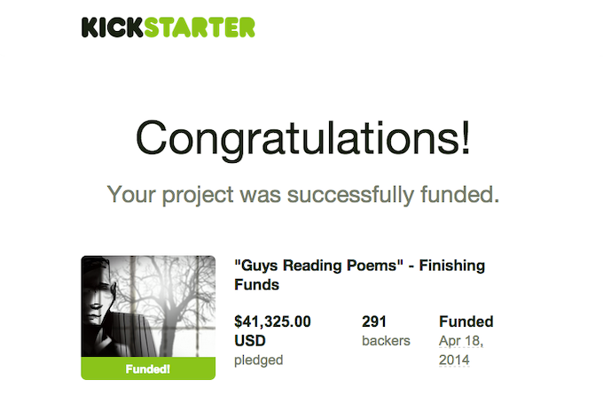 We successfully ran a crowdfunding campaign in April, 2014 to transform 'Guys Reading Poems' into a feature film.