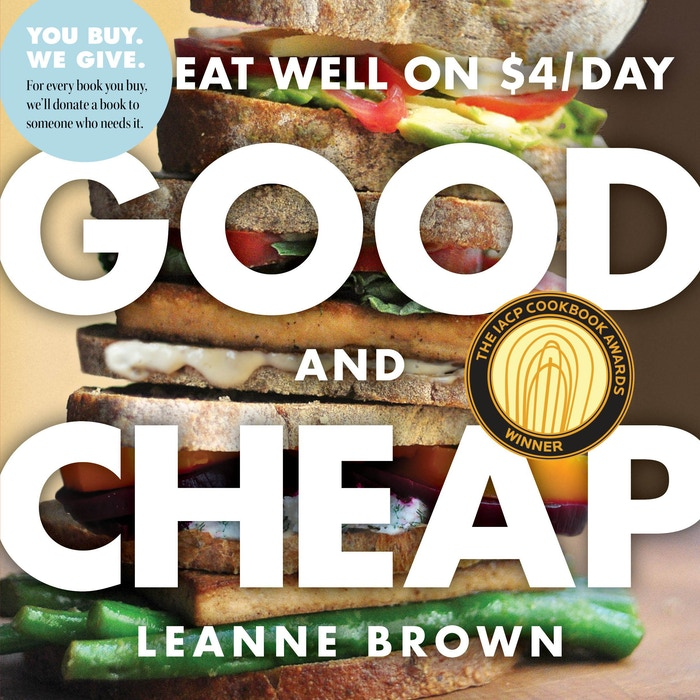 GOOD AND CHEAP is a gorgeous cookbook for tight budgets. The PDF is free—and the print version is the #1 cookbook ever on Kickstarter. The bigger, better, cheaper 2nd edition is in bookstores now! For every copy sold, we donate one to someone in need.