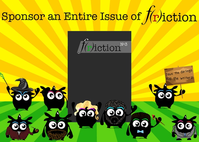 Not only will you help bring to life a whole issue of F(r)iction, but it will be dedicated to you!
