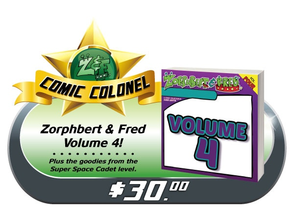"BE A COMIC COLONEL! If what you're after is the Z&F COMICS themselves, this reward level is for you. Pre-Order the final Z&F collection; an artist edition of Volume 4 signed by Dawn! Comes with all the ""SUPER SPACE CADET"" goodies too!"