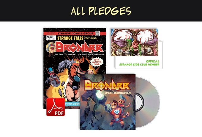 All pledges receive a PDF copy of Issue #5, Bronarr theme song CD and Strange Kids Club membership card