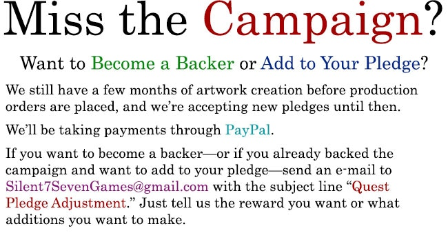 Become a Late Backer by E-mailing Silent7SevenGames@gmail.com