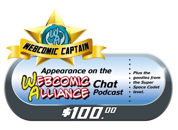 "BE A WEBCOMIC CAPTAIN! Are you a fellow webcomic creator? Snag this reward level and reserve a spot on the Webcomic Alliance chat podcast! Get geeky with us! Comes with all the ""SUPER SPACE CADET"" goodies too!"