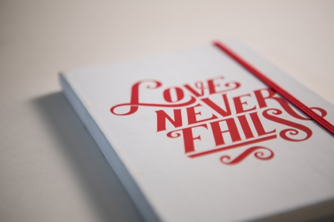 """Choose an inspiring phrase or something that motivates you. """"Love Never Fails"""""""