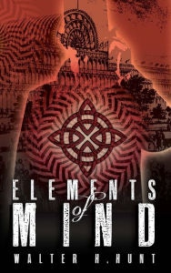 """Elements of Mind"" by Walter Hunt"