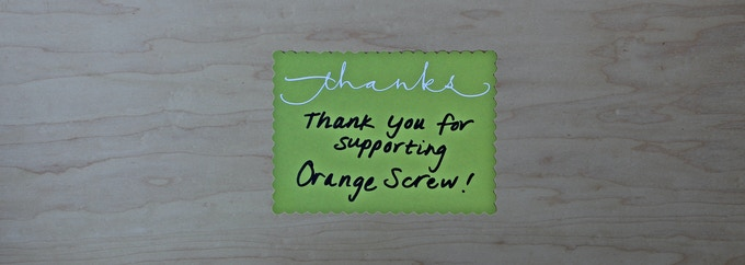 $1+ Reward: A humble Thank You from the team at Orange Screw
