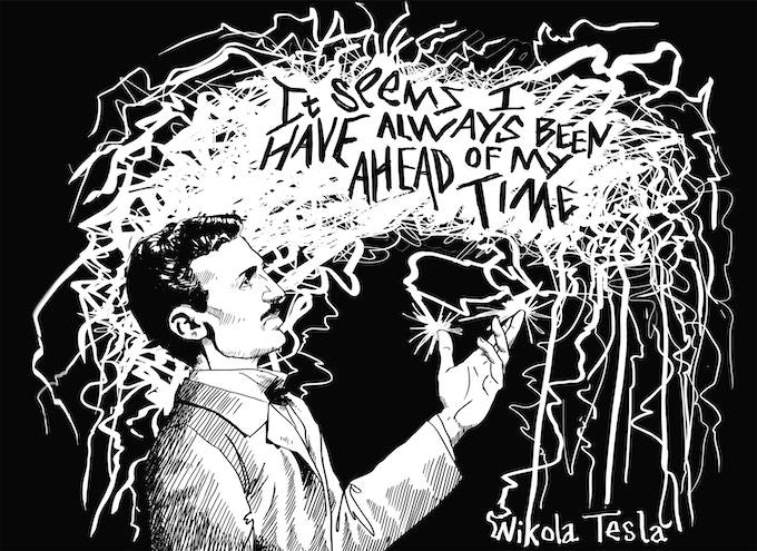 """""""It seems I have always been ahead of my time"""" - Nikola Tesla"""