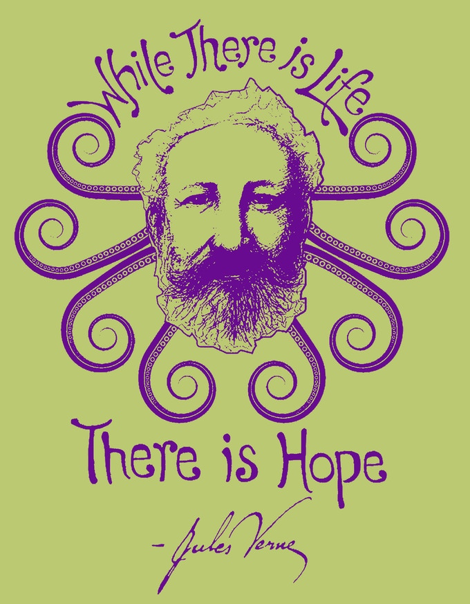 """While there is life, there is hope"" - Jules Verne"