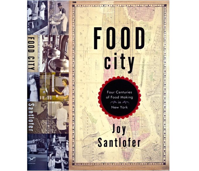 Food City: Four Hundred Years of Food Making in New York by Joy Santlofer (a copy of the hardcover book will be available at the $50 donation level!)