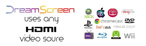 Watch DreamScreen on any HDMI Video Source!