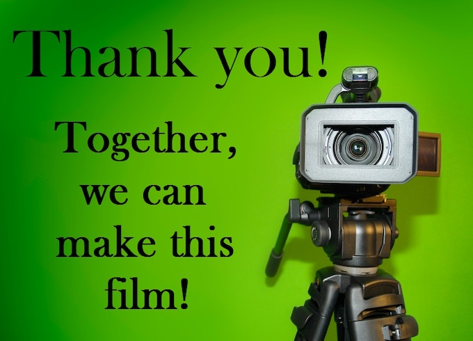 Image: Video Camera and text - Thank You! Together, we can make this film.