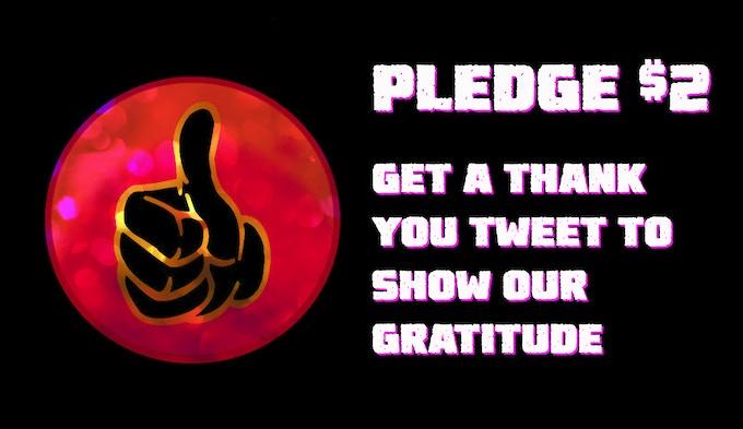 Pledge $2, Get our sincere thanks.