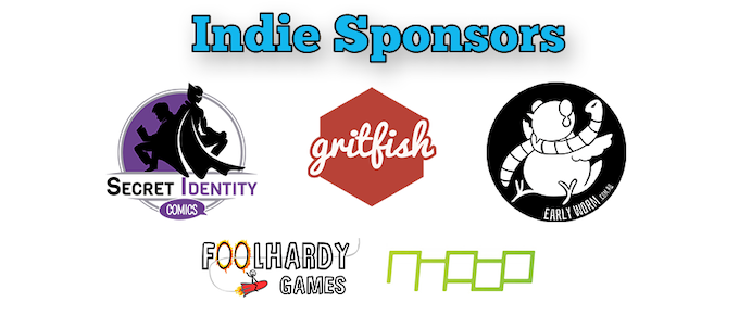 Our excellent Indie Sponsors are NNOOO, Foolhardy Games, Early Worm, Gritfish Games, and Secret Identity Comics.