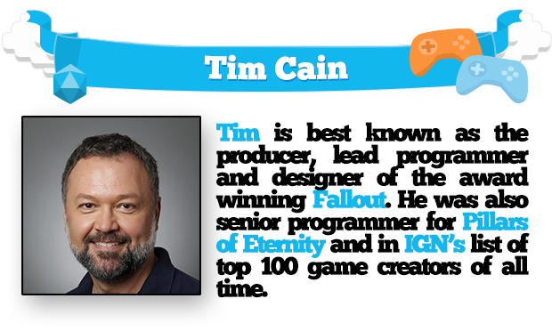 Tim Cain is best known as the producer, lead programmer, and designer of the award-winning Fallout. He was also senior programmer for Pillars of Eternity and in IGN's list of top 100 game creators of all time.