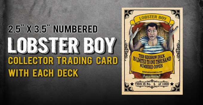 """Our Sideshow deck will only be printed once so it's a true """"LIMITED EDITION"""", exclusive to Kickstarter. To make things just a bit more special, we're including a numbered """"Lobster Boy"""" collector trading card with each deck!"""