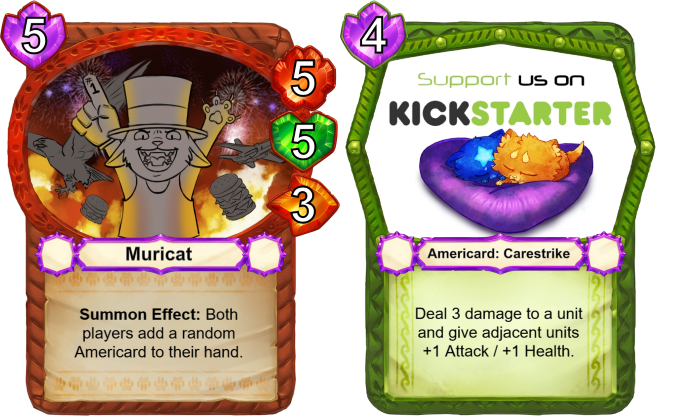 This exclusive card is given to all backers of the MURICAT pledge level. The art for it (as well as the three Americards) is being drawn right now! Stay tuned for updates!