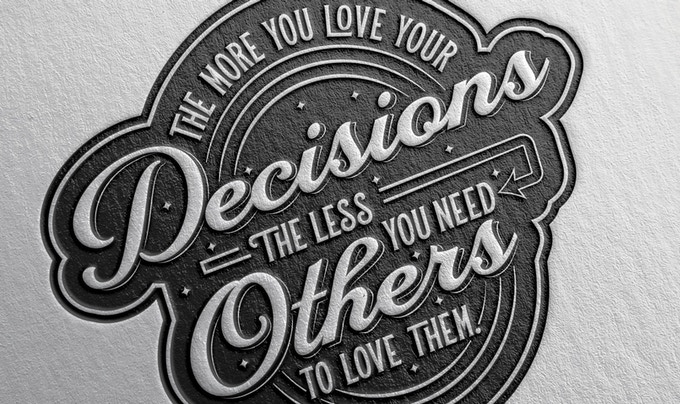 """The more you love your decisions, the less you need others to love them"" by Bryan Patrick Todd"