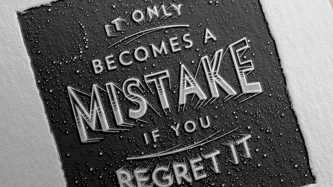 """It only becomes a mistake if you regret it !"" by Scott Biersack"