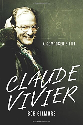 Bob Gilmore: Claude Vivier - A Composer's Life, University of Rochester Press, 2014