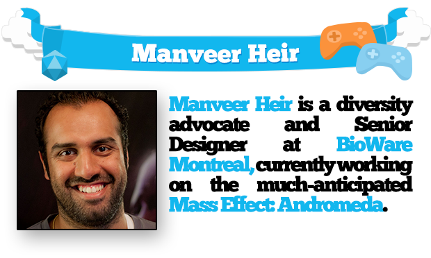 Manveer Heir is a diversity advocate and Senior Designer at BioWare Montreal, currently working on the much-anticipated Mass Effect: Andromeda.