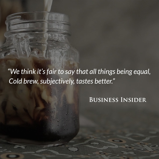 Chemistry explains why cold brew coffee tastes better than hot. - Business Insider.